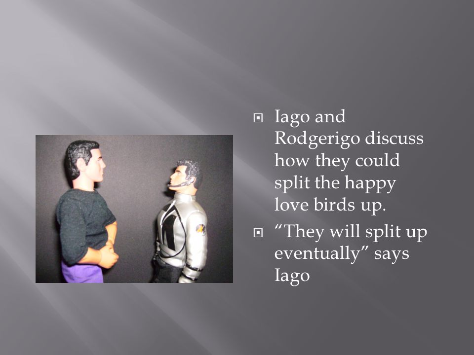  Iago and Rodgerigo discuss how they could split the happy love birds up.