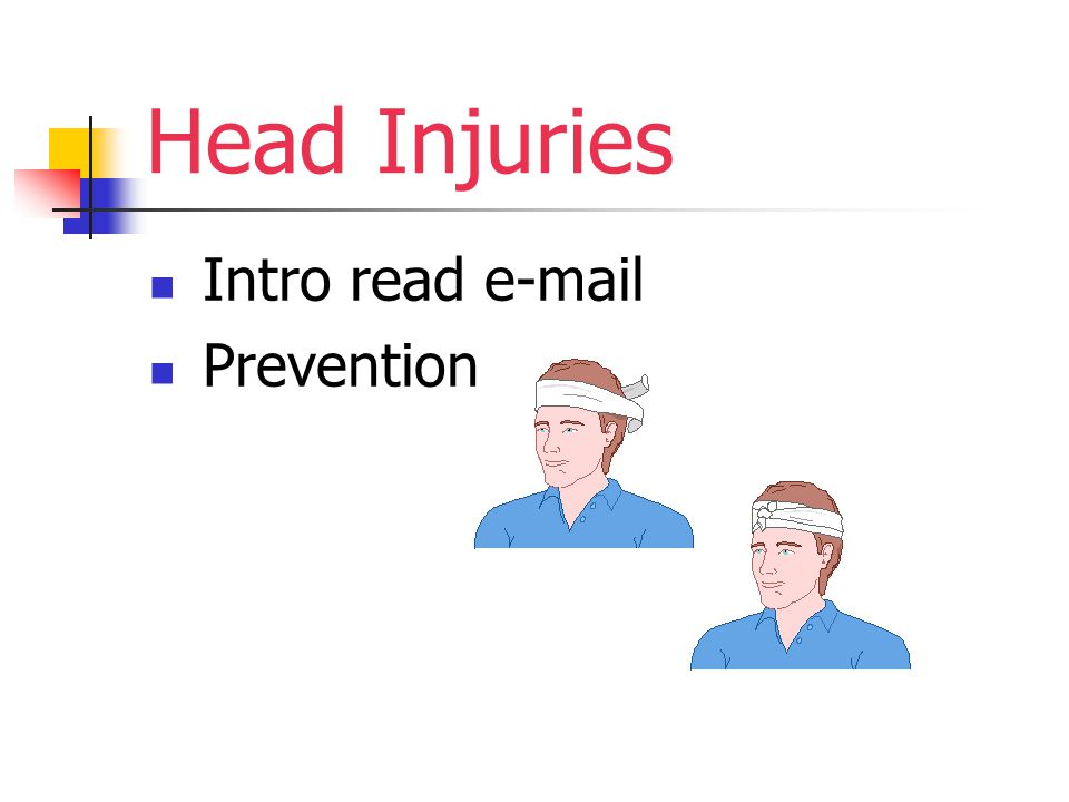 Head Injuries Intro read e-mail Prevention