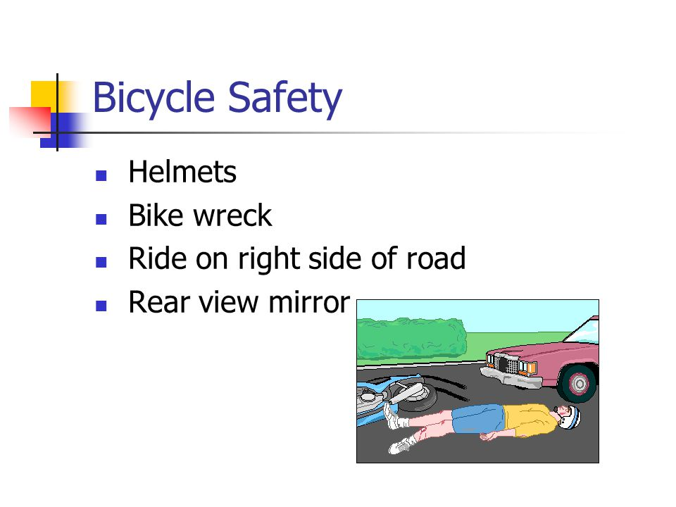 Bicycle Safety Helmets Bike wreck Ride on right side of road Rear view mirror