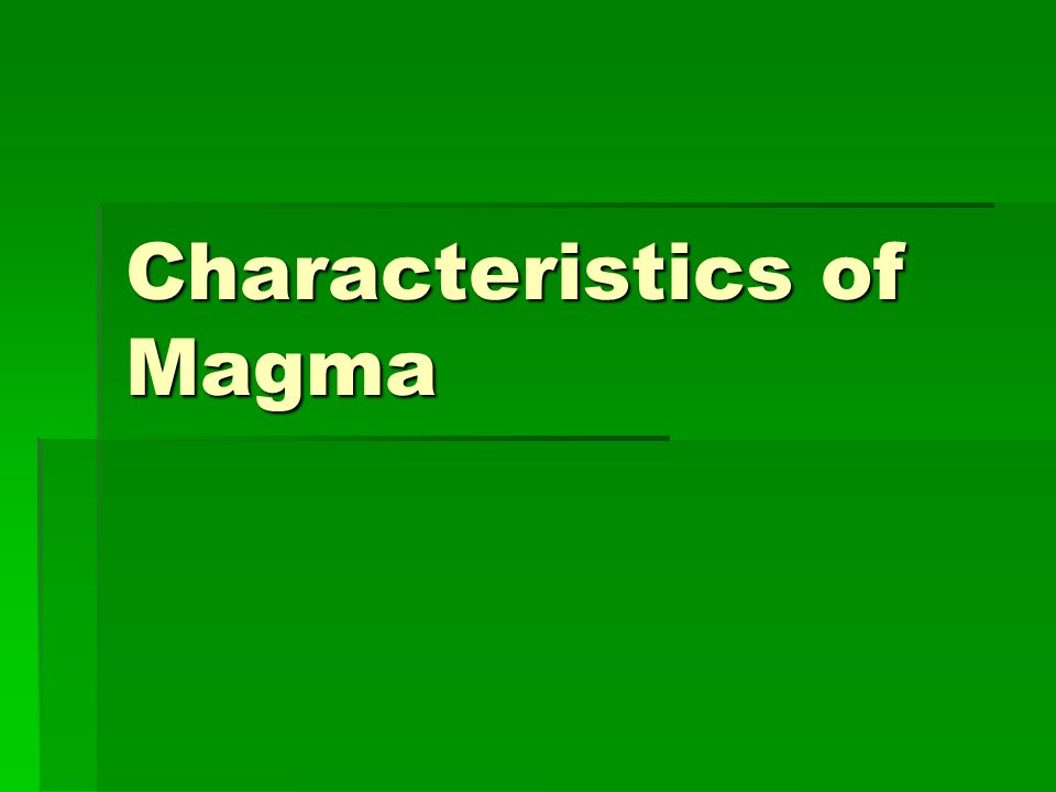 Characteristics of Magma