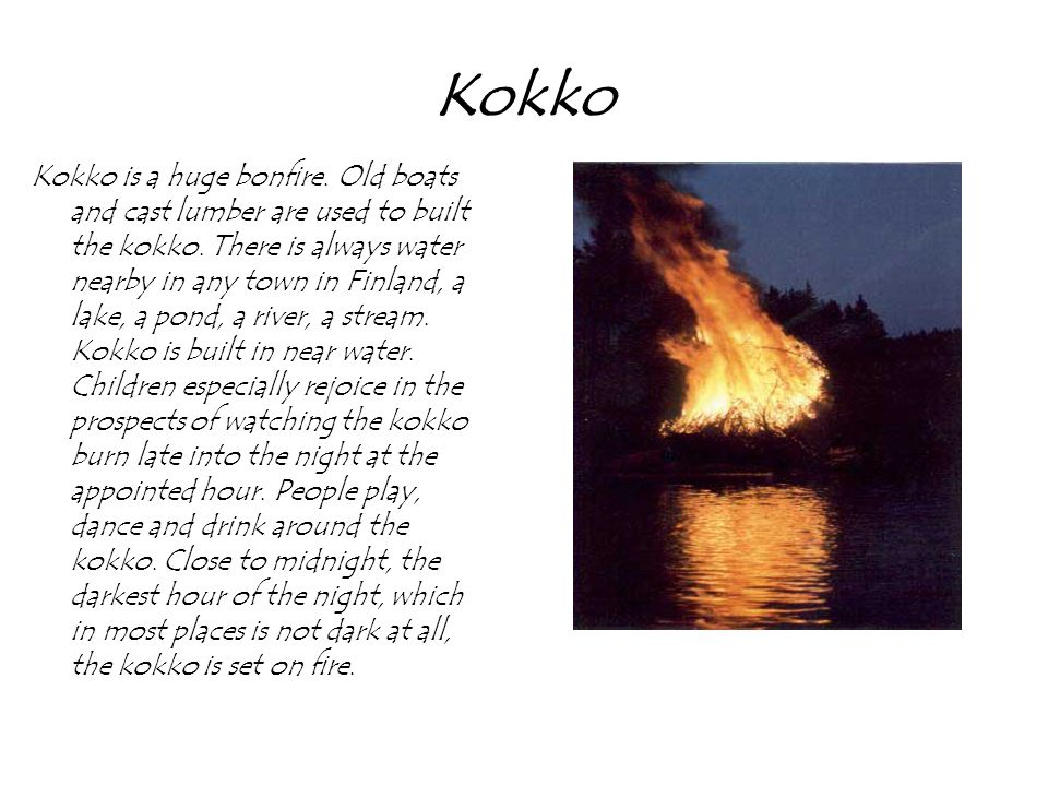 Kokko Kokko is a huge bonfire. Old boats and cast lumber are used to built the kokko.