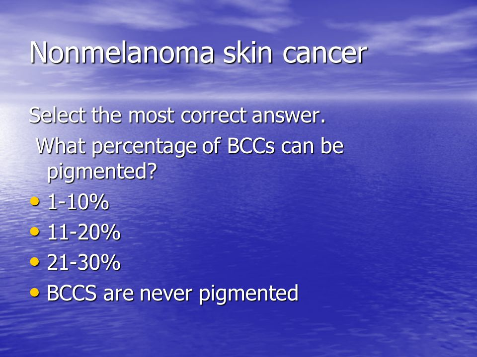 Nonmelanoma skin cancer Select the most correct answer.