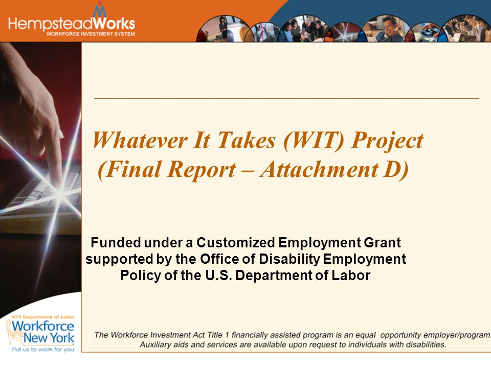 Whatever It Takes (WIT) Project (Final Report – Attachment D) Funded under a Customized Employment Grant supported by the Office of Disability Employment Policy of the U.S.