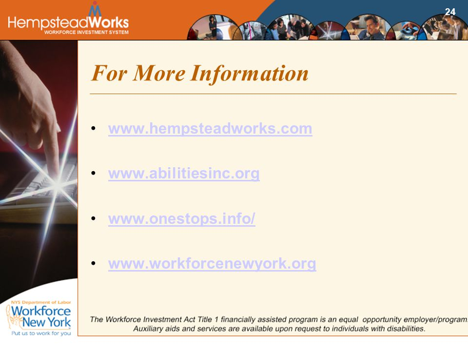 24 For More Information www.hempsteadworks.com www.abilitiesinc.org www.onestops.info/ www.workforcenewyork.org