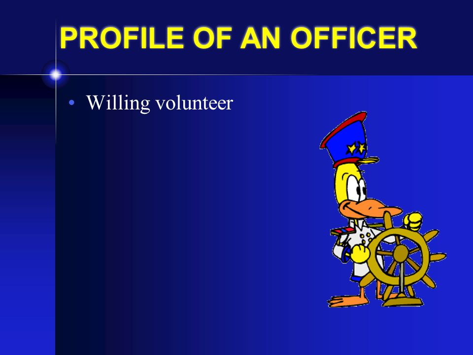 PROFILE OF AN OFFICER Willing volunteer Get involved