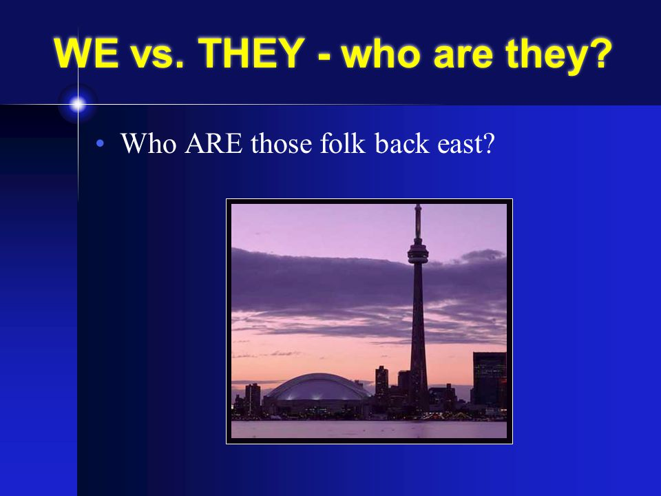 WE vs. THEY - who are they Who ARE those folk back east