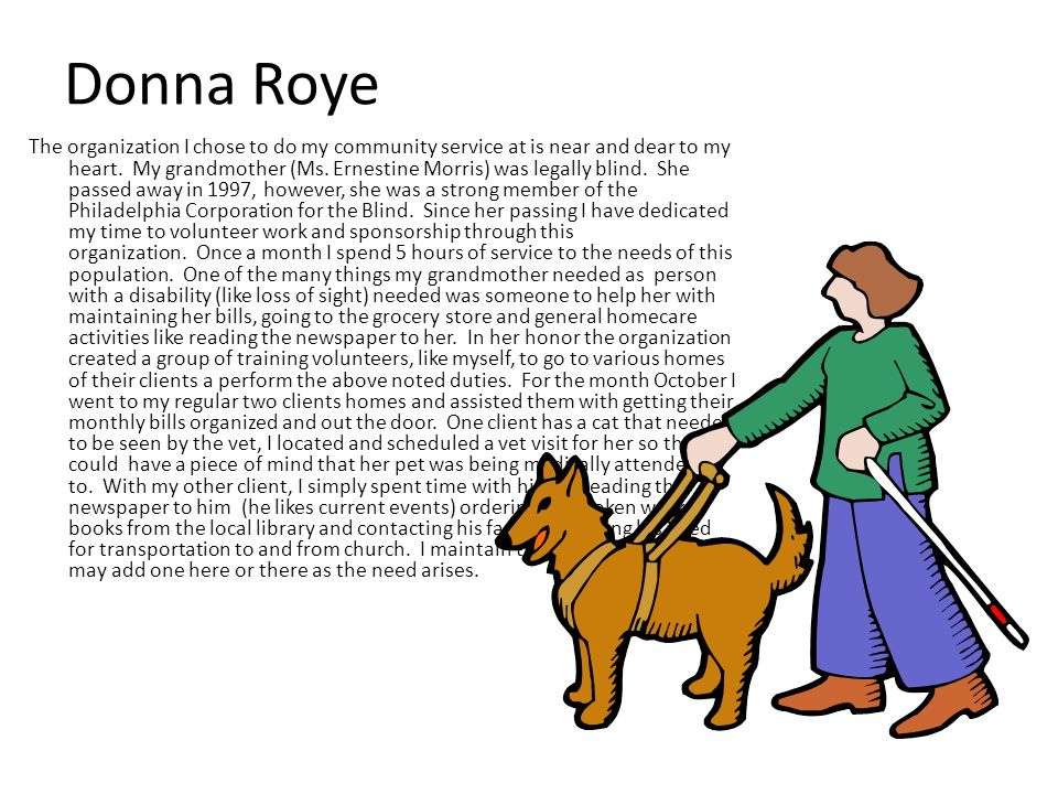 Donna Roye The organization I chose to do my community service at is near and dear to my heart.