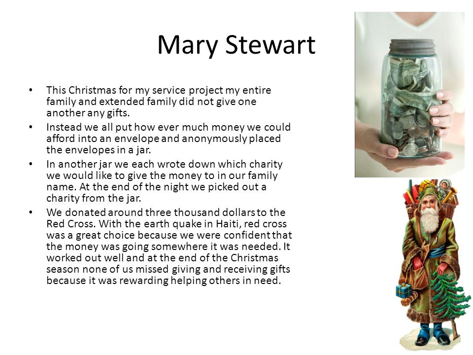 Mary Stewart This Christmas for my service project my entire family and extended family did not give one another any gifts.