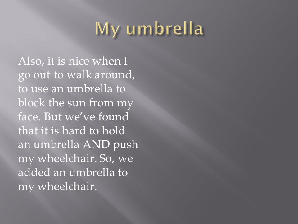 Also, it is nice when I go out to walk around, to use an umbrella to block the sun from my face.
