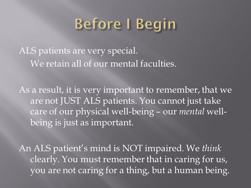 ALS patients are very special. We retain all of our mental faculties.