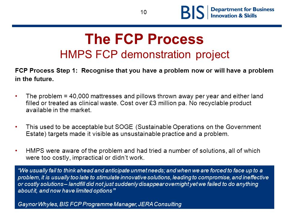 10 The FCP Process HMPS FCP demonstration project FCP Process Step 1: Recognise that you have a problem now or will have a problem in the future. The