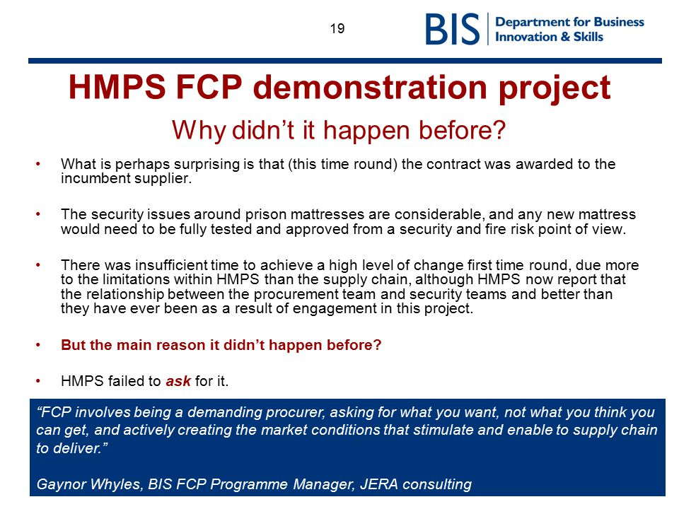 19 HMPS FCP demonstration project Why didn't it happen before? What is perhaps surprising is that (this time round) the contract was awarded to the in