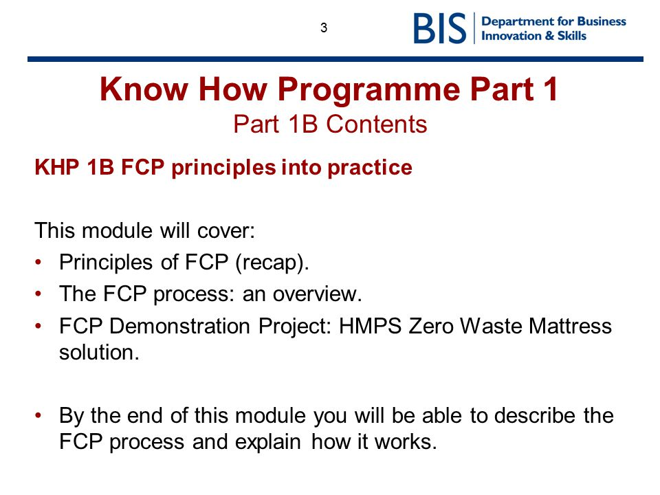 3 Know How Programme Part 1 Part 1B Contents KHP 1B FCP principles into practice This module will cover: Principles of FCP (recap). The FCP process: a