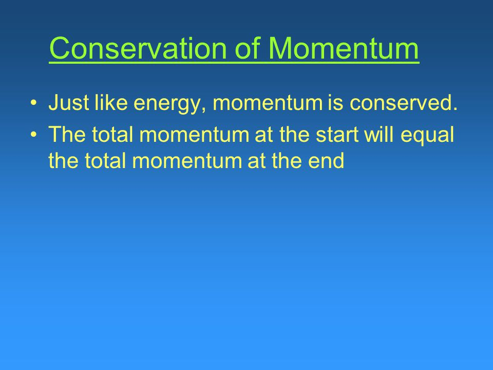 Just like energy, momentum is conserved.