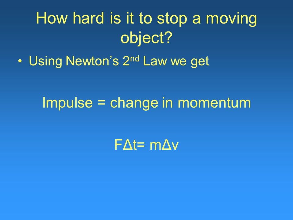 How hard is it to stop a moving object.