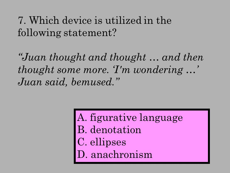 7. Which device is utilized in the following statement.