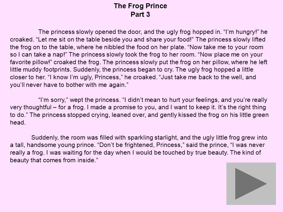 The Frog Prince Part 2 The princess was quite surprised to see a talking frog, so she wasn't thinking very clearly.