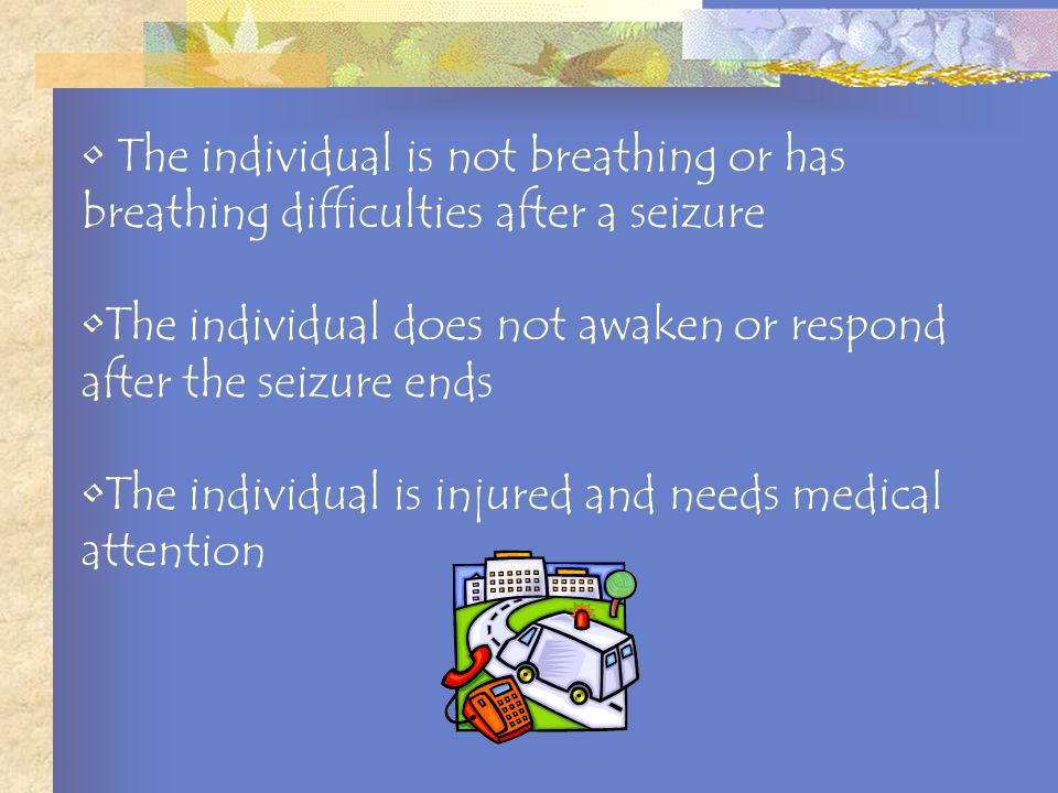 Individual has no previous history A second seizure begins before the individual has recovered No sign of seizure ending after 5 minutes Activating th