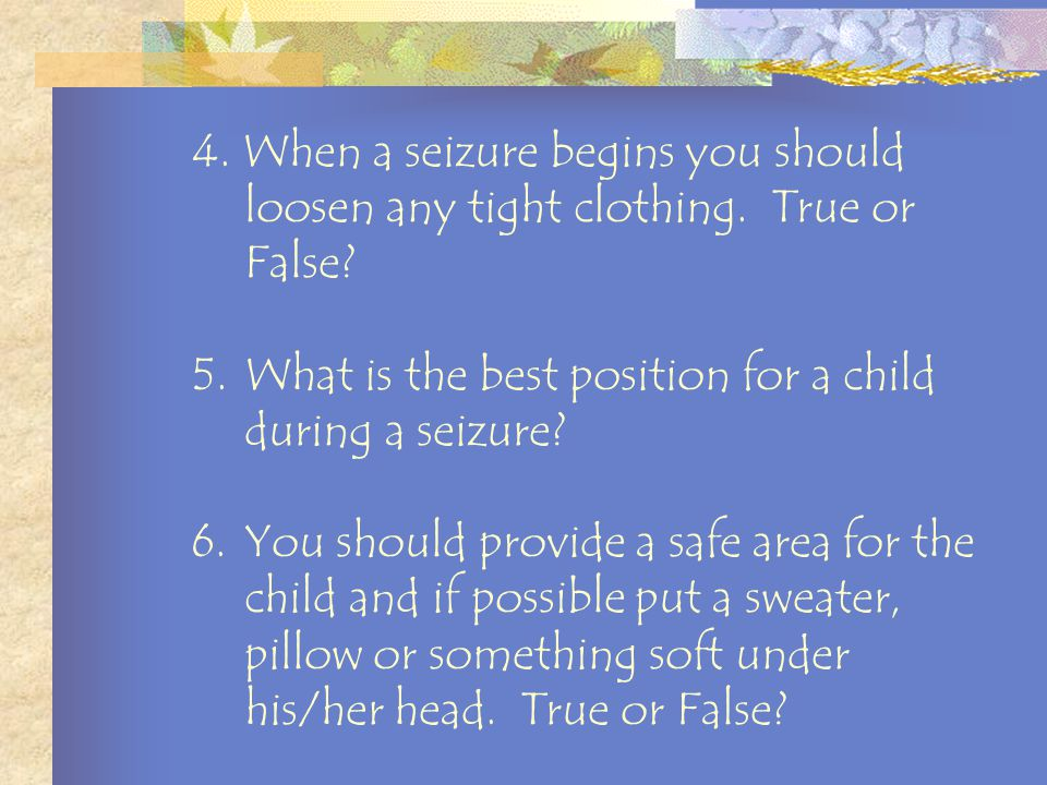 Post Test 1.A seizure is a sudden attack of altered cerebral function. True or False? 2. The brain operates on electrical impulses. True or False? 3.