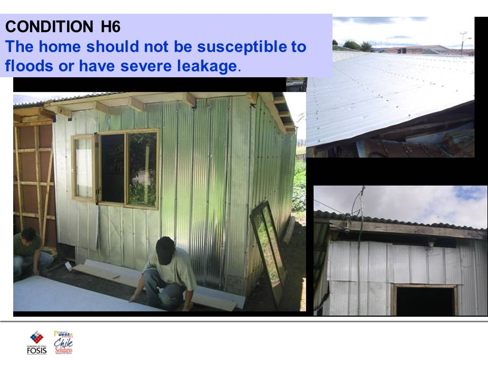 CONDITION H6 The home should not be susceptible to floods or have severe leakage.
