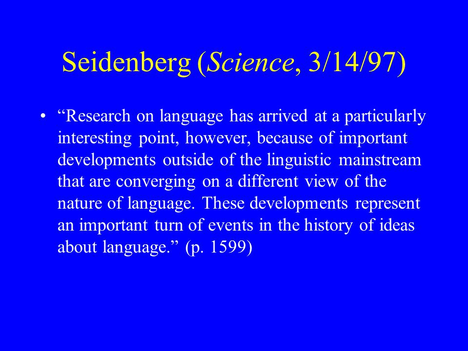 "Seidenberg (Science, 3/14/97) ""Research on language has arrived at a particularly interesting point, however, because of important developments outsid"