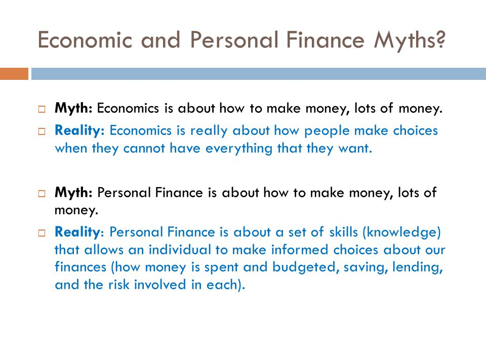 Economic and Personal Finance Myths.  Myth: Economics is about how to make money, lots of money.