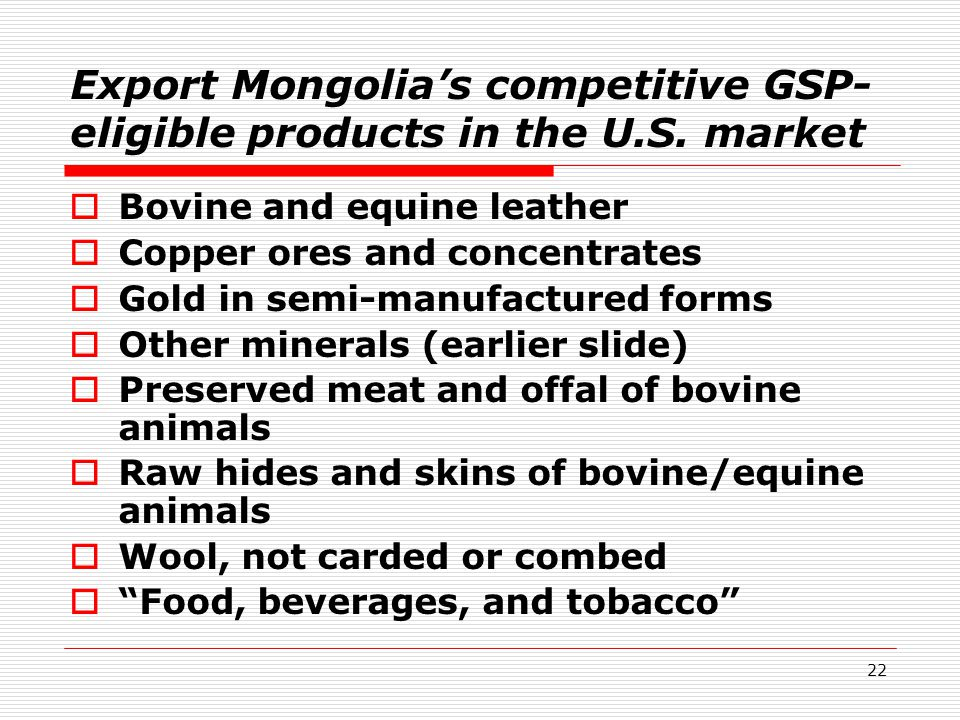 22 Export Mongolia's competitive GSP- eligible products in the U.S.