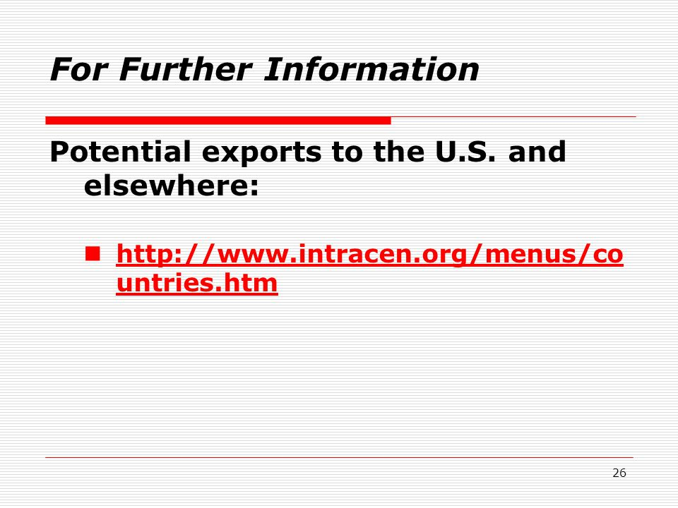 26 For Further Information Potential exports to the U.S.