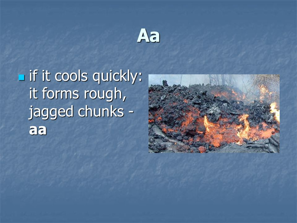 Aa if it cools quickly: it forms rough, jagged chunks - aa if it cools quickly: it forms rough, jagged chunks - aa