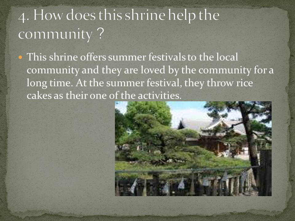 This shrine offers summer festivals to the local community and they are loved by the community for a long time.