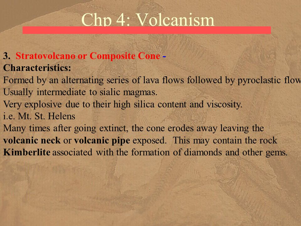 Chp 4: Volcanism 3. Stratovolcano or Composite Cone - Characteristics: Formed by an alternating series of lava flows followed by pyroclastic flows. Us