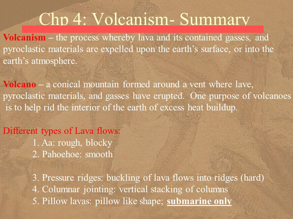 Chp 4: Volcanism- Summary Volcanism – the process whereby lava and its contained gasses, and pyroclastic materials are expelled upon the earth's surfa