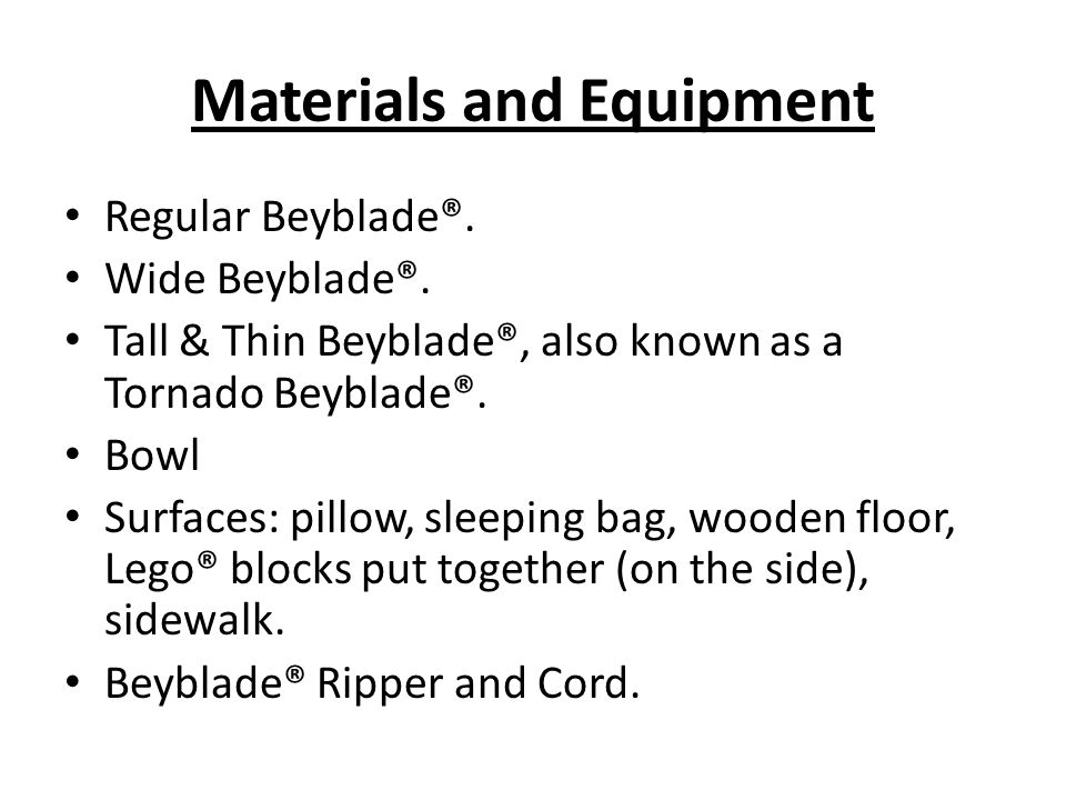 Materials and Equipment Regular Beyblade®. Wide Beyblade®.