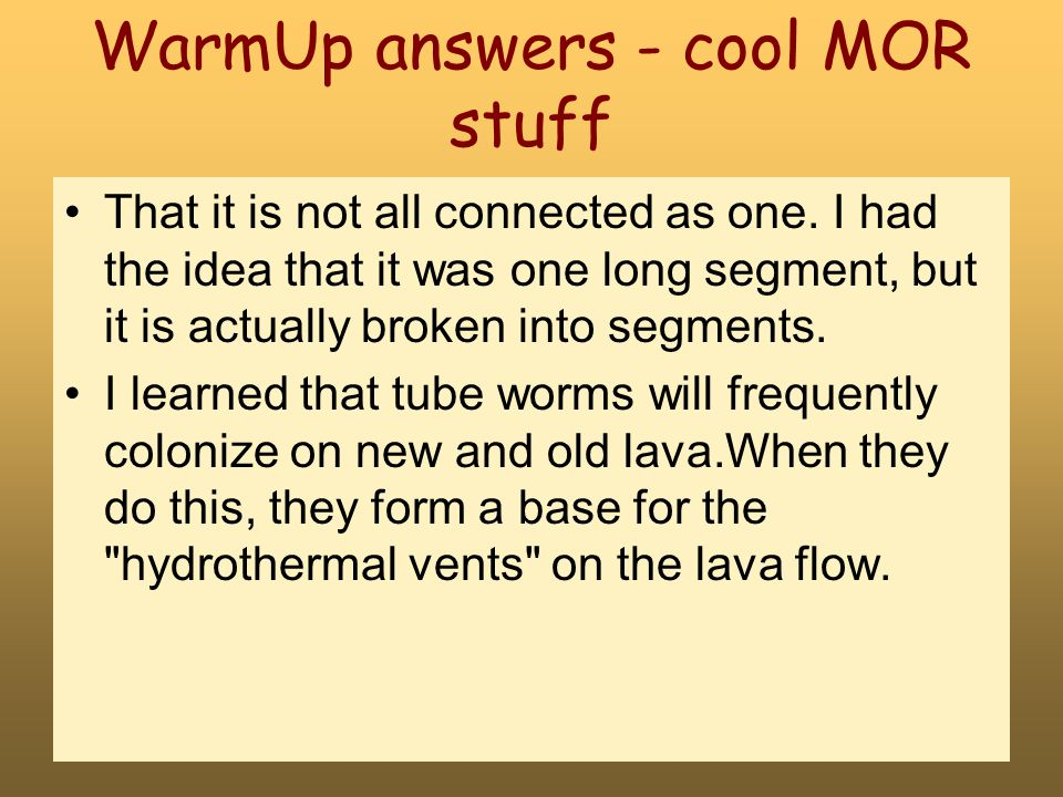 WarmUp answers - cool MOR stuff That it is not all connected as one.