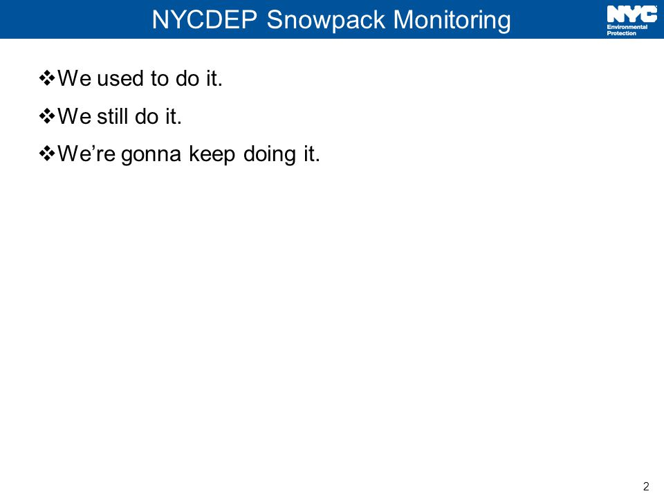 2 NYCDEP Snowpack Monitoring  We used to do it.  We still do it.  We're gonna keep doing it.