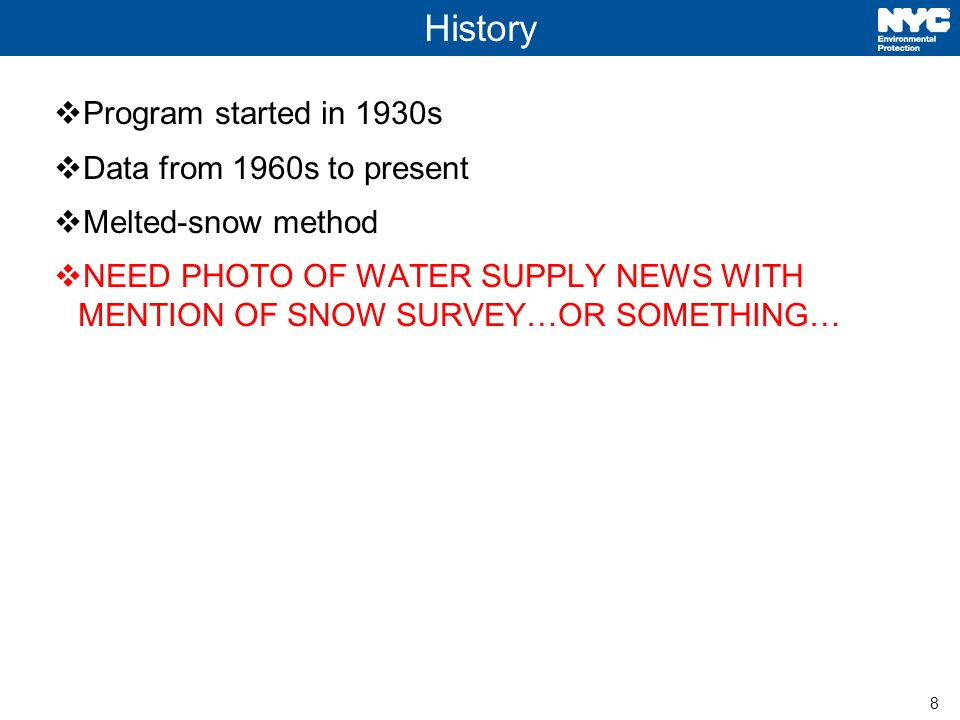 8 History  Program started in 1930s  Data from 1960s to present  Melted-snow method  NEED PHOTO OF WATER SUPPLY NEWS WITH MENTION OF SNOW SURVEY…OR SOMETHING…