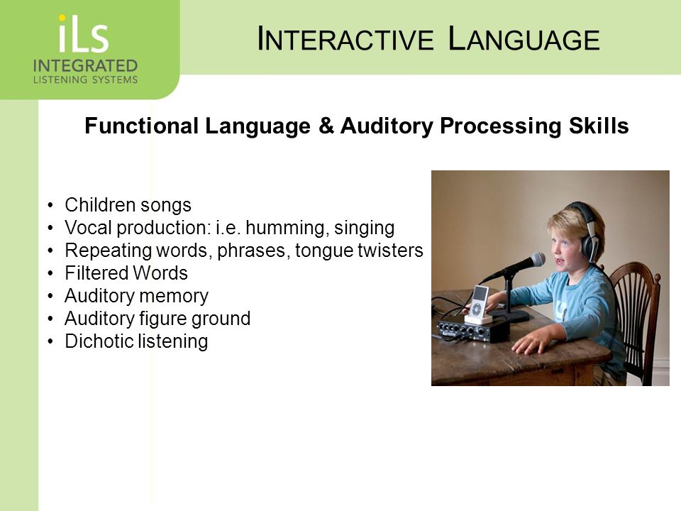 Functional Language & Auditory Processing Skills Children songs Vocal production: i.e.