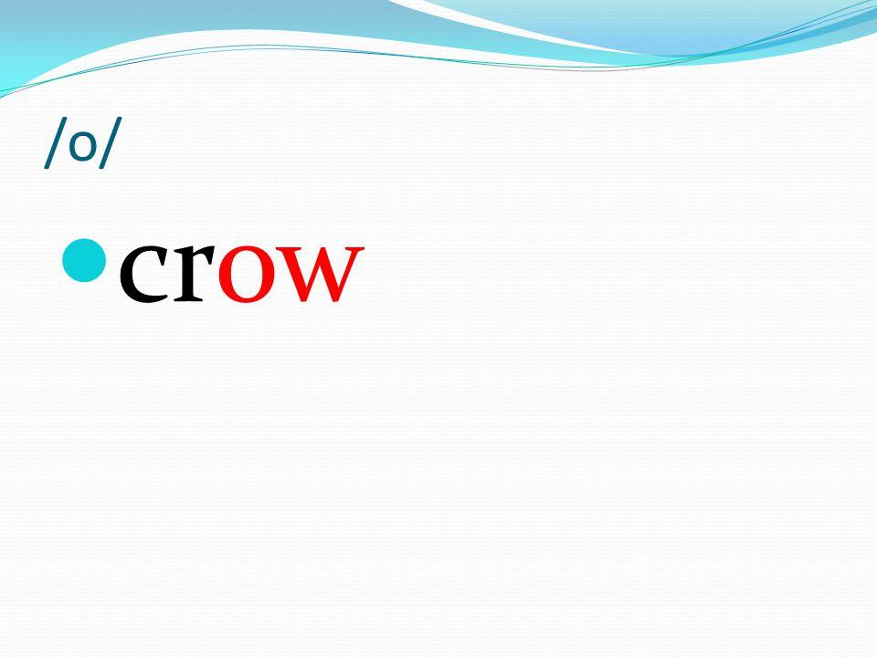 /o/ crow