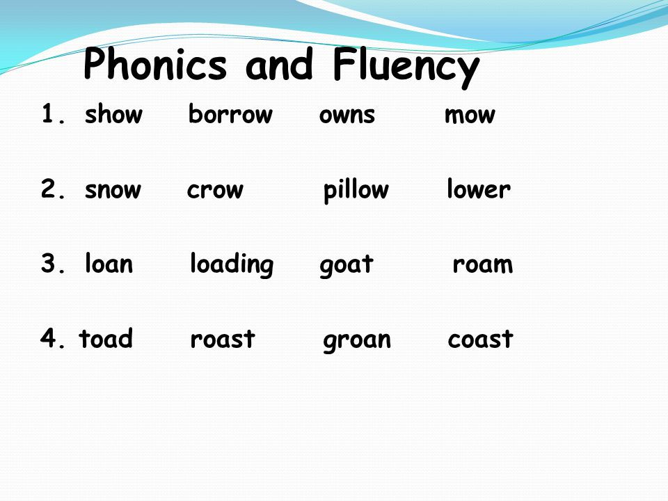 Phonics and Fluency 1.show borrow owns mow 2.snow crow pillow lower 3.