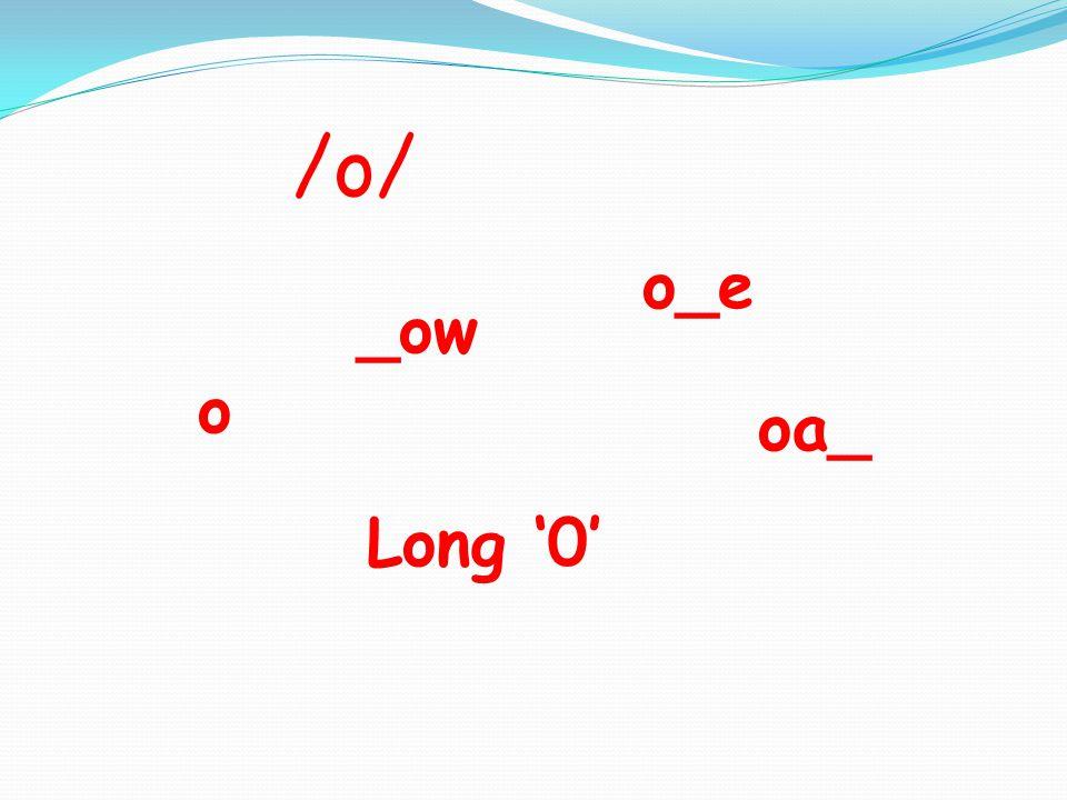 /o/ o _ow oa_ Long '0' o_e