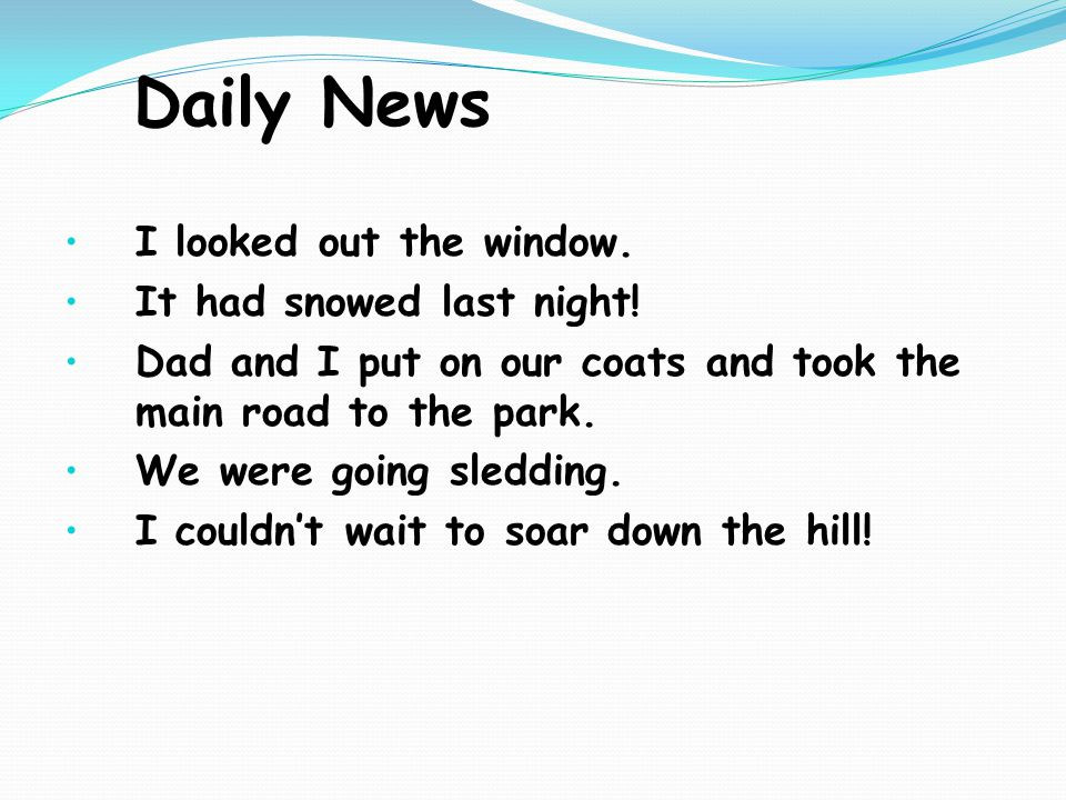 Daily News I looked out the window. It had snowed last night.