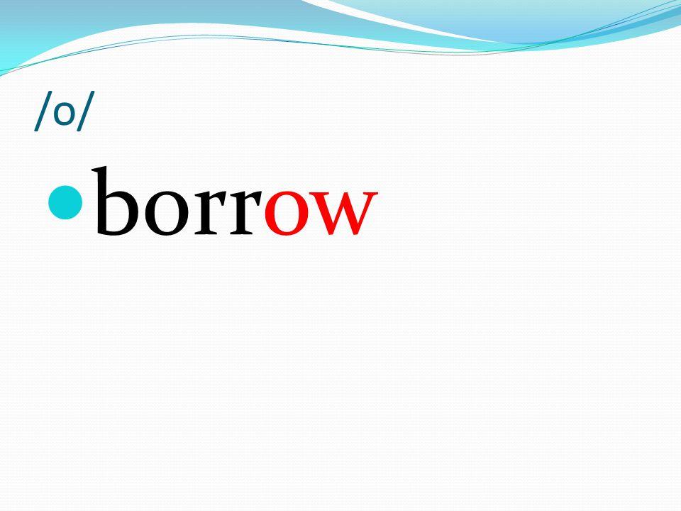 /o/ borrow