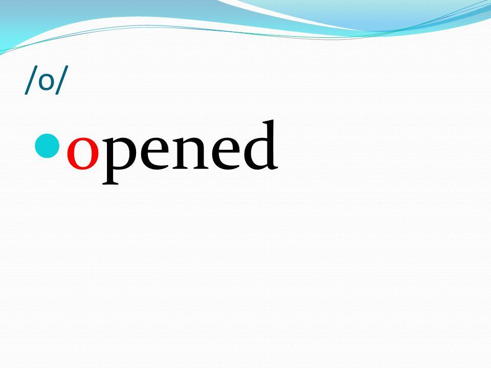 /o/ opened