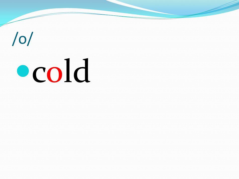 /o/ cold