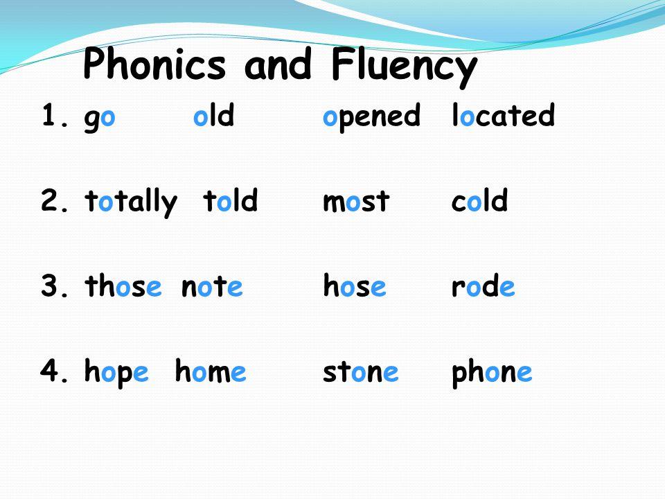 Phonics and Fluency 1.go oldopenedlocated 2.totally toldmostcold 3. thosenotenotehosehoseroderode 4. hope homehomestonephone