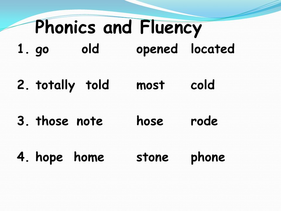 Phonics and Fluency 1.go oldopenedlocated 2.totally toldmostcold 3. thosenotehoserode 4. hope homestonephone