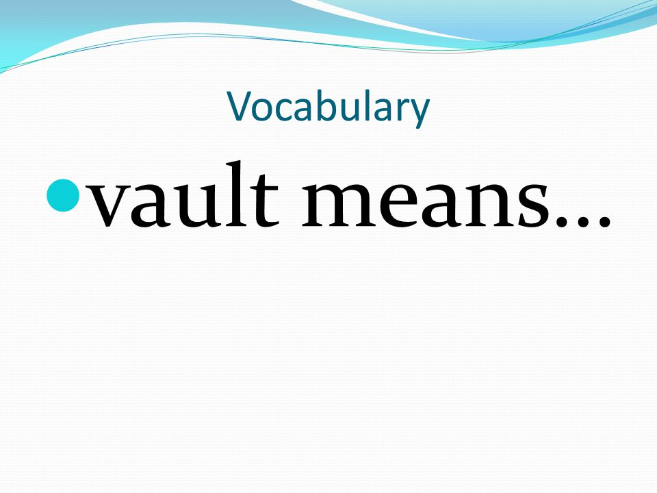 Vocabulary vault means…