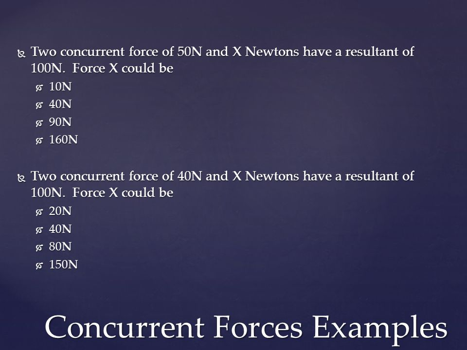  Two concurrent force of 50N and X Newtons have a resultant of 100N.