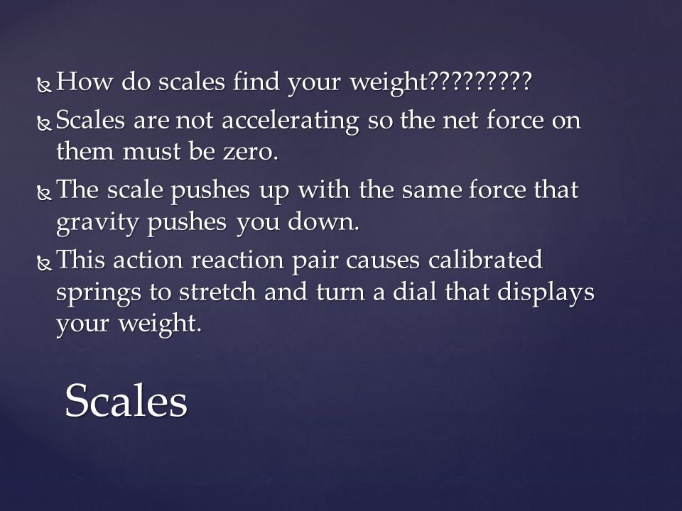  How do scales find your weight .