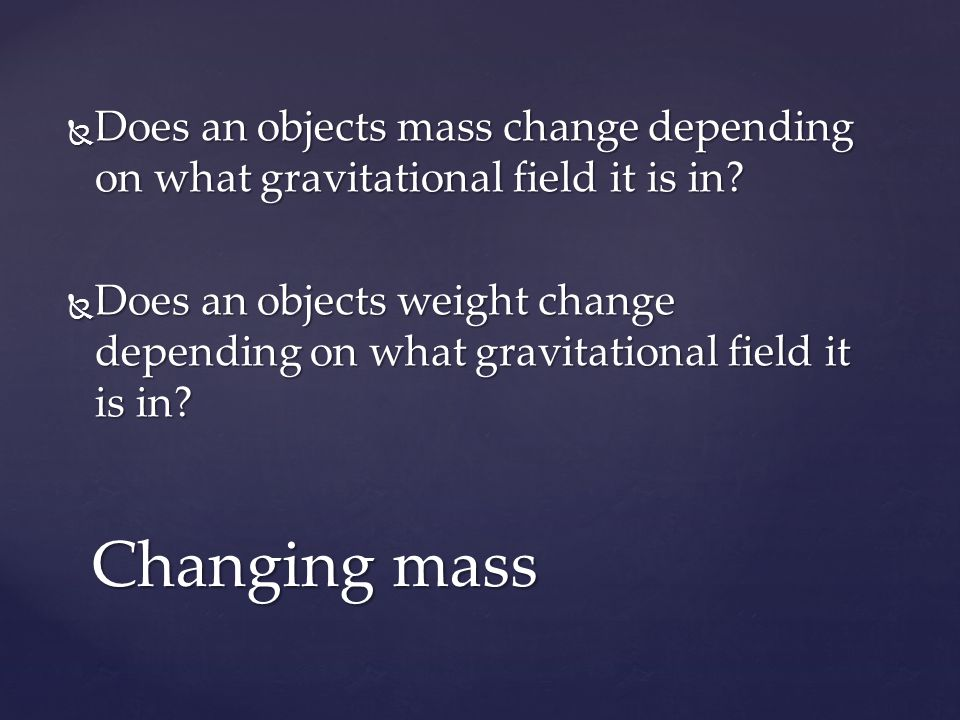  Does an objects mass change depending on what gravitational field it is in.
